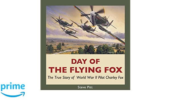 Day of the Flying Fox The True Story of World War II Pilot Charley Fox