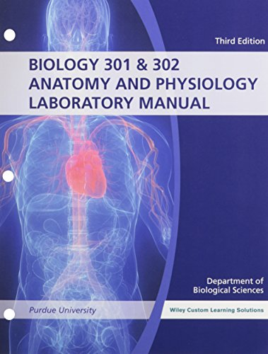 BIO 301 & 302 Anatomy and Physiology Lab Manual, 3e Binder Ready Version Purdue