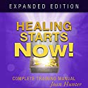 Healing Starts Now!: Complete Training Manual, Expanded Edition Audiobook by Joan Hunter Narrated by Trei