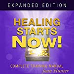 Healing Starts Now!: Complete Training Manual, Expanded Edition | Joan Hunter