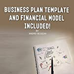 Secrets of Business Plan Writing: Business Plan Template and Financial Model Included! | Andrei Besedin