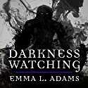 Darkness Watching: Darkworld Series, Book 1 Audiobook by Emma L. Adams Narrated by Lucy Rayner
