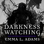 Darkness Watching: Darkworld Series, Book 1 | Emma L. Adams