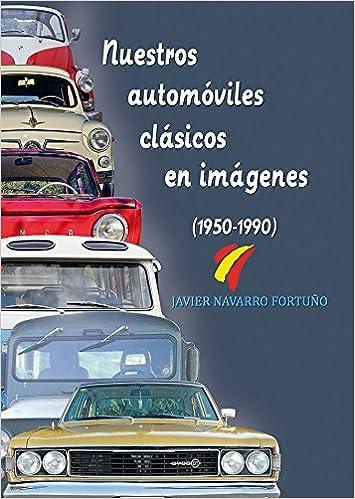 Nuestros automóviles clásicos en imágenes (1950-1990 ...