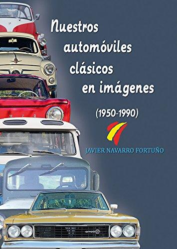 Nuestros automóviles clásicos en imágenes (1950-1990): Amazon.es: Navarro Fortuño, Javier: Libros