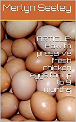 ARTICLE: How to preserve fresh chicken eggs for up to 9 months (English Edition)