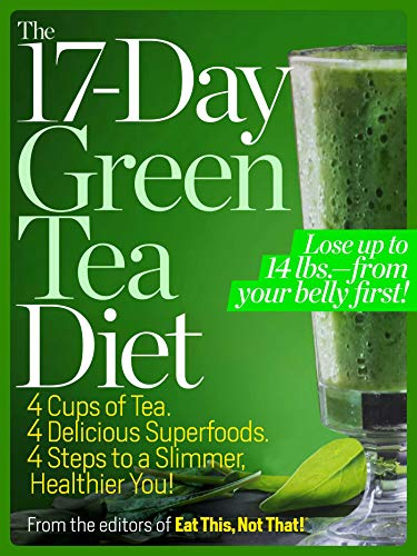 The  17-Day Green Tea Diet: Lose up to 14 lbs. from your belly first! (Best Herbal Tea For Detox And Weight Loss)