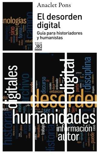 El desorden digital: Gu??a para historiadores y humanistas (Spanish Edition) by Anaclet Pons (2013-04-15)