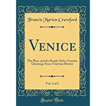 Venice, Vol. 2 of 2: The Place and the People; Salve; Venetia; Gleanings From Venetian History (Classic Reprint)