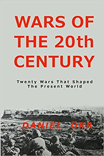 Wars of the 20th Century: Twenty Wars That Shaped Our Present World