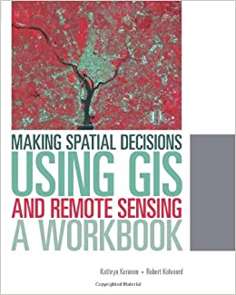 Making Spatial Decisions Using GIS And Remote Sensing: A Workbook Mobi Download Book