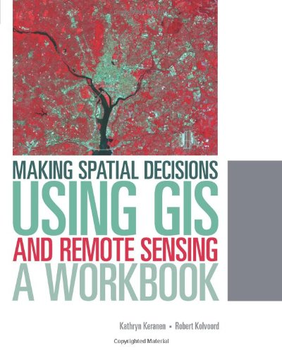 Making Spatial Decisions Using GIS and Remote Sensing: A Workbook