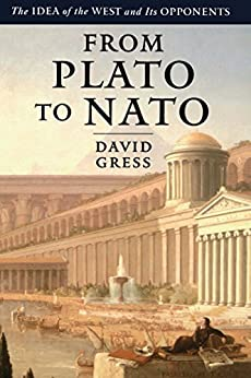 From Plato to NATO: The Idea of the West and Its Opponents by [Gress, David]