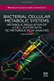 Bacterial Cellular Metabolic Systems : Metabolic Regulation of a Cell System with 13C-Metabolic Flux Analysis, Shimizu, Kazuyuki, 1907568018