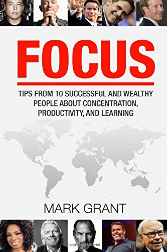 Download Focus: Tips from 10 Successful and Wealthy People about Concentration, Productivity, and Learning. Free Self-Discipline Book Included. pdf