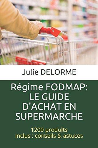 Régime FODMAP : Le guide d'achat en supermarché: 1200 produits, conseils & astuces