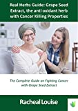 Real Herbs Guide: Grape seed Extract, the anti oxidant herb with cancer killing properties