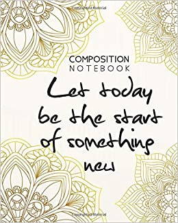 Composition Notebook Let Today Be The Start Of Something New