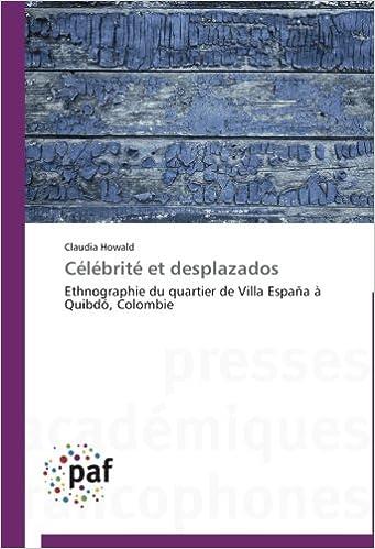 Télécharger en ligne Célébrité et desplazados: Ethnographie du quartier de Villa España à Quibdó, Colombie epub pdf