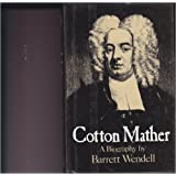 Cotton Mather: A Biography by Barrett Wendell