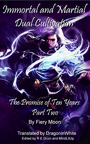 Book Immortal and Martial Dual Cultivation: Book 2 - The Promise of Ten Years, Part Two<br />K.I.N.D.L.E