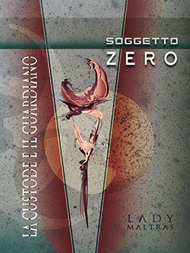 La Custode e il Guardiano - SOGGETTO ZERO (Italian Edition)