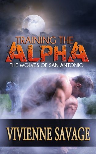 Training the Alpha: A Wolf Shifter Paranormal Romance (The Wolves of San Antonio) (Volume 1)