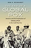 The End of a Global Pox : America and the Eradication of Smallpox in the Cold War Era(Hardback) - 2015 Edition