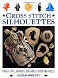 img - for Cross Stitch Silhouettes: Over 350 Motifs, Borders and Designs book / textbook / text book
