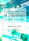 Discoursal Construction of Academic Identity in Cyberspace : The Example of an E-Seminar, SokòÅe MaÅegorzata, 1443834688