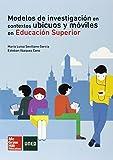 Modelos de investigación en contextos ubicuos y móviles en Educación Superior - UNED.