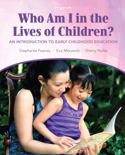 Who Am I In The Lives Of Children? An Introduction To Early Childhood Education (9th Edition)
