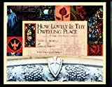 How Lovely Is Thy Dwelling Place, James C. Howell, 0970465157