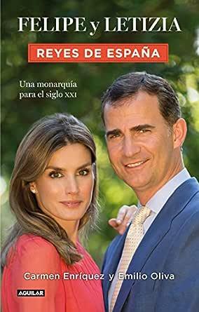 Felipe y Letizia. Reyes de España: Una monarquía para el siglo XXI eBook: Enríquez, Carmen, Oliva, Emilio: Amazon.es: Tienda Kindle