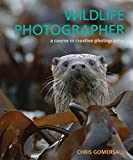Wildlife Photographer: A Course in Creative Photography