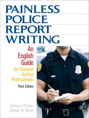 Painless Police Report Writing: An English Guide for Criminal Justice Professionals (3rd Edition) by Pearson