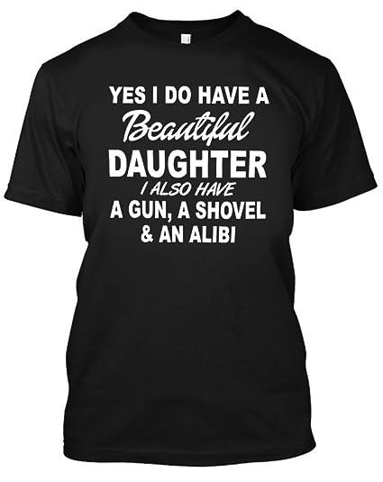 0a10bd6e30f Adult Yes I Do Have Beautiful Daughter   Gun Shovel Alibi T Shirt Small  Black