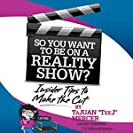 So You Want to Be on a Reality Show?: Insider Tips to Make the Cut | TaJuan