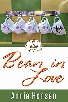 Bean in Love (A Kelly Clark Mystery Book 2): A Kelly Clark Mystery Book 2 by [Hansen, Annie]