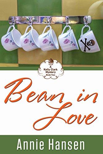 Bean in Love (A Kelly Clark Mystery Book 2): A Kelly Clark Mystery Book 2 (Tv Shows With Love In The Title)