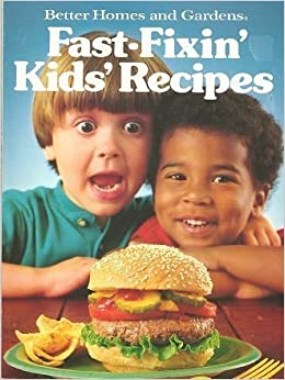 Book Better Homes and Gardens Fast-Fixin' Kids' Recipes (Better homes and gardens test kitchen) by Better Homes and Gardens (1988-03-03)