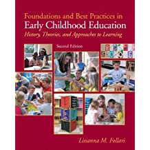 Foundations and Best Practices in Early Childhood Education: History, Theories and Approaches to Learning (2nd...