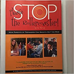 Please Stop the Rollercoaster! : How Parents of Teenagers Can Smooth Out the Ride: A Guide for Parents and Self-Facilitated Discussion Groups