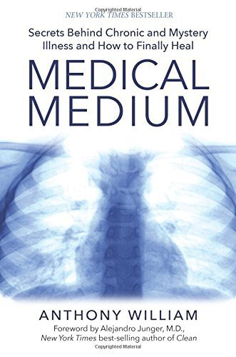 Medical Medium: Secrets Behind Chronic And Mystery Illness And How To Finally Heal By Anthony William 2015-11-10