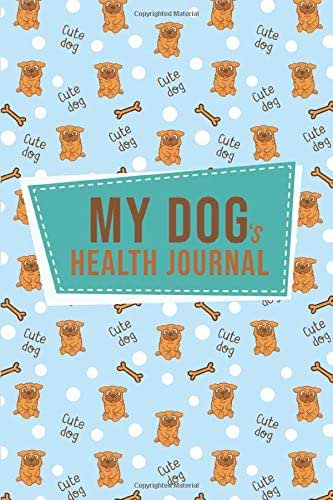 "My Dog's Health Journal: Dog Medical & Health Tracker: | 100 pages 6""x9"" 