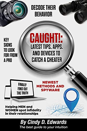 Caught!: Latest Tips, Apps, and Devices to Catch a Cheater (Best App To Catch A Cheater)