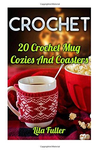 Crochet 20 Crochet Mug Cozies And Coasters [Fuller, Lila] (Tapa Blanda)