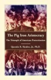 The Pig Iron Aristocracy, Quentin R. Skrabec, 0788445154