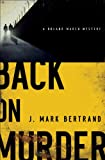 Front cover for the book Back on Murder by J. Mark Bertrand