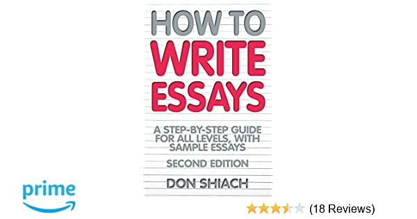 English Example Essay Amazoncom How To Write Essays A Stepbystep Guide For All Levels With  Sample Essays  Don Shiach Books Essay In English Language also High School Admission Essay Samples Amazoncom How To Write Essays A Stepbystep Guide For All Levels  Sample Business School Essays